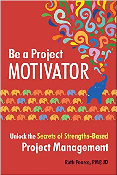 Be a Project Motivator: Unlock the Secrets of Strengths-Based Project Management [Paperback] Cover