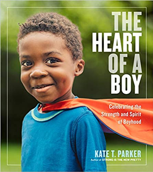 The Heart of a Boy: Celebrating the Strength and Spirit of Boyhood [Paperback] Cover