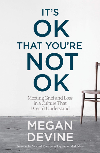 It's Ok That You're Not Ok: Meeting Grief and Loss in a Culture That Doesn't Understand - Cover