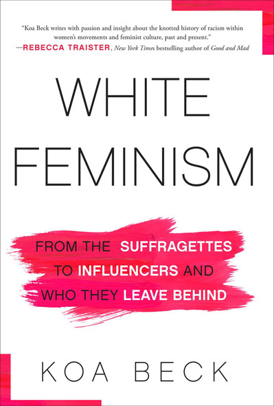 White Feminism: From the Suffragettes to Influencers and Who They Leave Behind - Cover