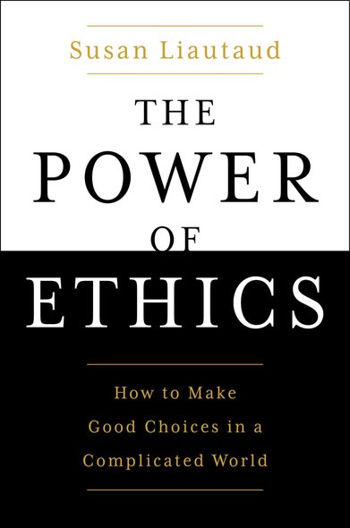 The Power of Ethics: How to Make good Choices in a Complicated World - Cover