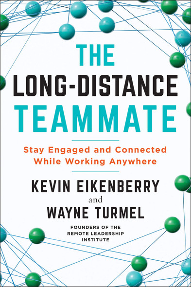 The Long-Distance Teammate: Stay Engaged and Connected While Working Anywhere - Cover