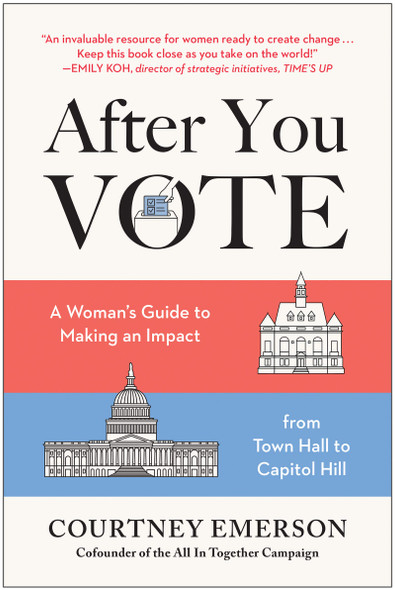 After You Vote: A Woman's Guide to Making an Impact, from Town Hall to Capitol Hill - Cover