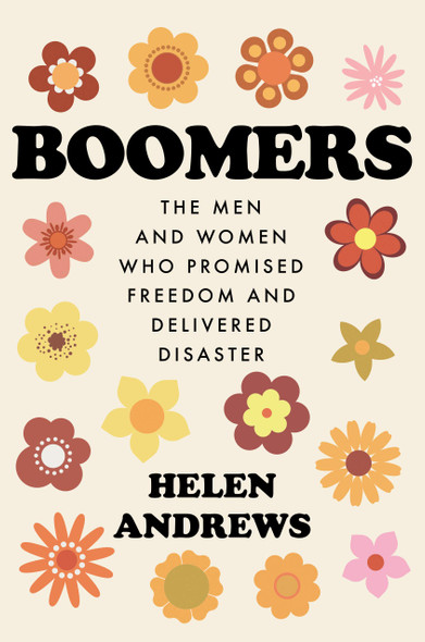 Boomers: The Men and Women Who Promised Freedom and Delivered Disaster - Cover