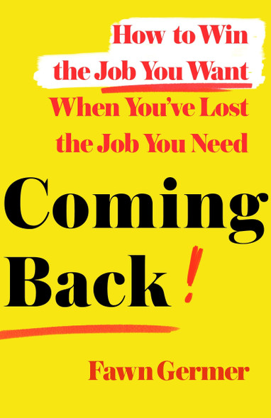 Coming Back: How to Win the Job You Want When You've Lost the Job You Need - Cover