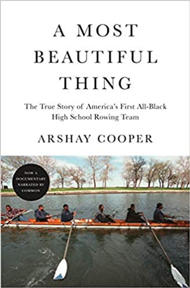 A Most Beautiful Thing: The True Story of America's First All-Black High School Rowing Team
