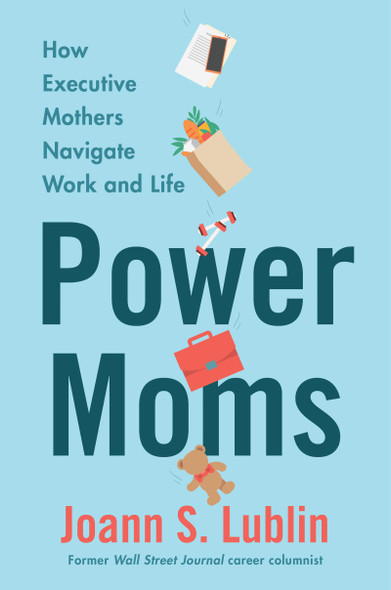 Power Moms: How Executive Mothers Navigate Work and Life - Cover