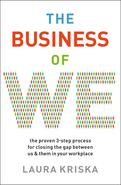 The Business of We: The Proven Three-Step Process for Closing the Gap Between Us and Them in Your Workplace - Cover