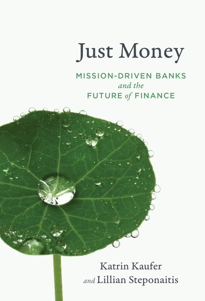 Just Money: Mission-Driven Banks and the Future of Finance - Cover