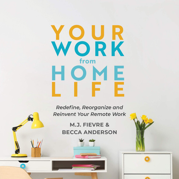 Your Work from Home Life: Redefine, Reorganize, and Reinvent Your Remote Work - Cover