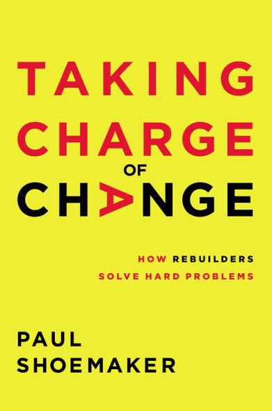 Taking Charge of Change: How Rebuilders Solve Hard Problems - Cover