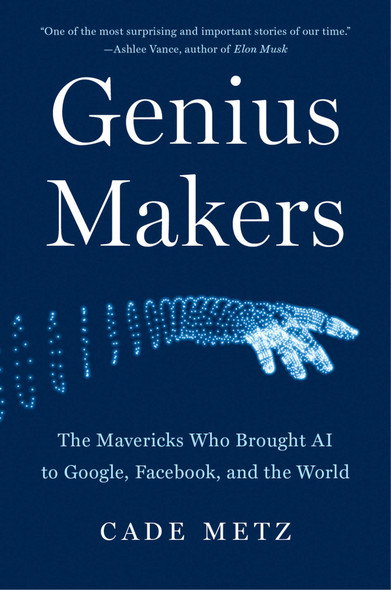 Genius Makers: The Mavericks Who Brought AI to Google, Facebook, and the World - Cover
