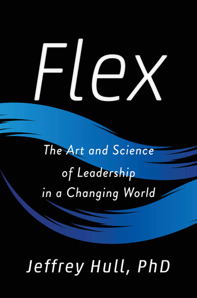 Flex: The Art and Science of Leadership in a Changing World - Cover