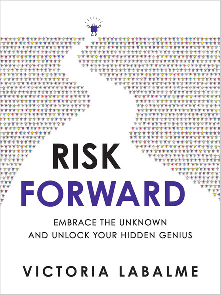 Risk Forward: Embrace the Unknown and Unlock Your Hidden Genius - Cover