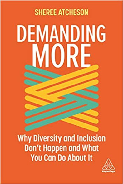 Demanding More: Why Diversity and Inclusion Don't Happen and What You Can Do about It - Cover
