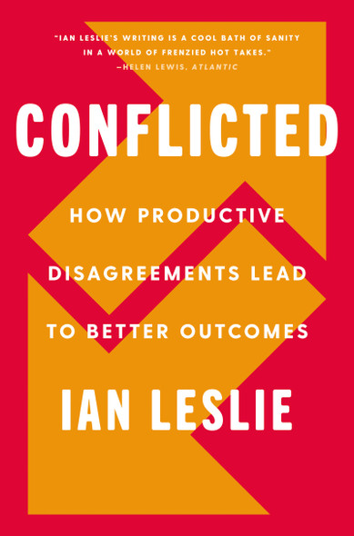 Conflicted: How Productive Disagreements Lead to Better Outcomes - Cover