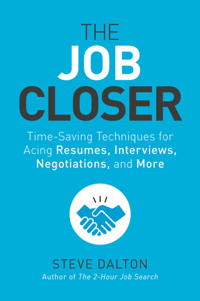 The Job Closer: Time-Saving Techniques for Acing Resumes, Interviews, Negotiations, and More - Cover