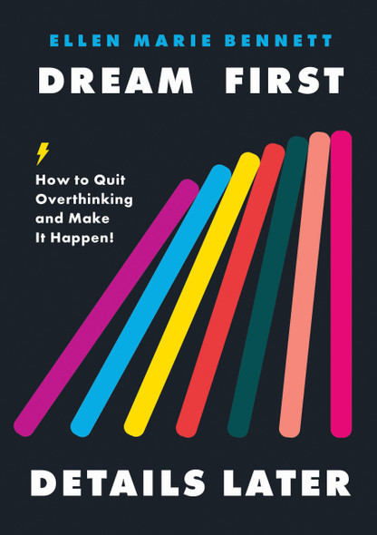 Dream First, Details Later: How to Quit Overthinking and Make It Happen - Cover