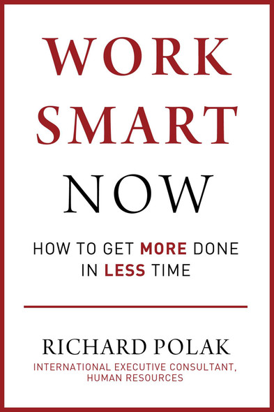 Work Smart Now: How to Get More Done in Less Time - Cover