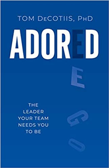 Adored: The Leader Your Team Needs You to Be