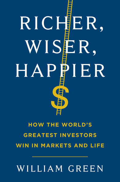 Richer, Wiser, Happier: How the World's Greatest Investors Win in Markets and Life - Cover