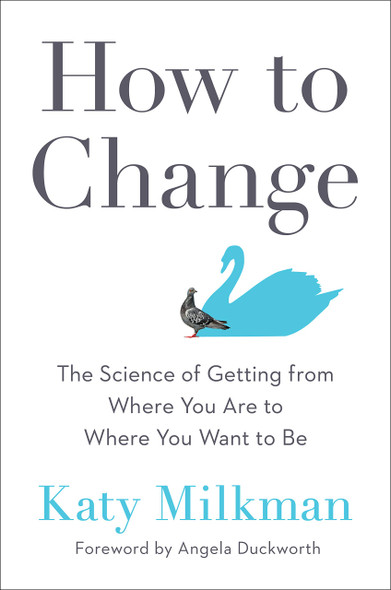 How to Change: The Science of Getting from Where You Are to Where You Want to Be - Cover