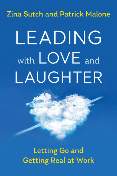 Leading with Love and Laughter: Letting Go and Getting Real at Work - Cover