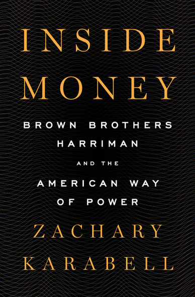 Inside Money: Brown Brothers Harriman and the American Way of Power - Cover