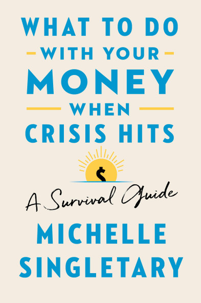 What to Do with Your Money When Crisis Hits - Cover