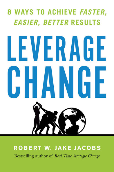 Leverage Change: 8 Ways to Achieve Faster, Easier, Better Results - Cover