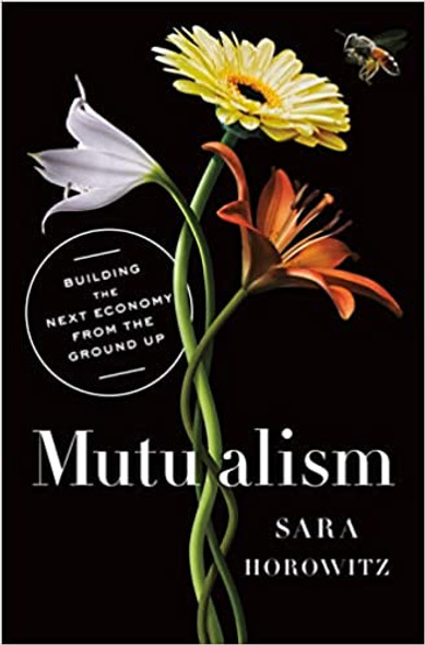 Mutualism: Building the Next Economy from the Ground Up