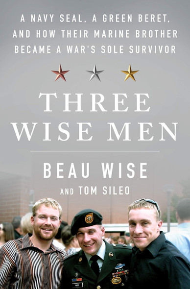 Three Wise Men: A Navy Seal, a Green Beret, and How Their Marine Brother Became a War's Sole Survivor - Cover