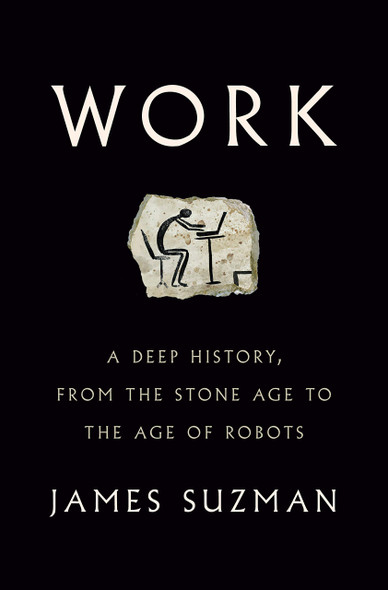 Work: A Deep History, from the Stone Age to the Age of Robots - Cover