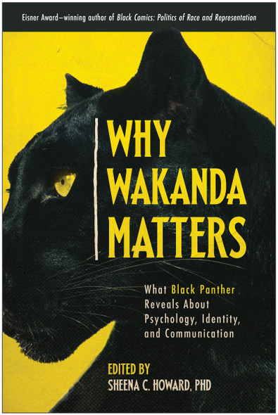 Why Wakanda Matters: What Black Panther Reveals about Psychology, Identity, and Communication - Cover