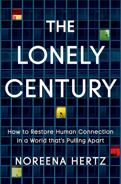 The Lonely Century: How to Restore Human Connection in a World That's Pulling Apart - Cover