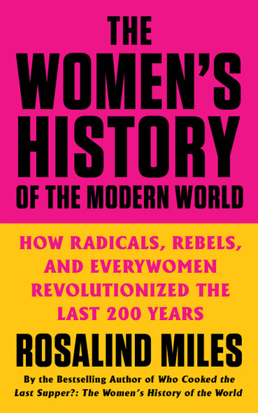 The Women's History of the Modern World: How Radicals, Rebels, and Everywomen Revolutionized the Last 200 Years - Cover