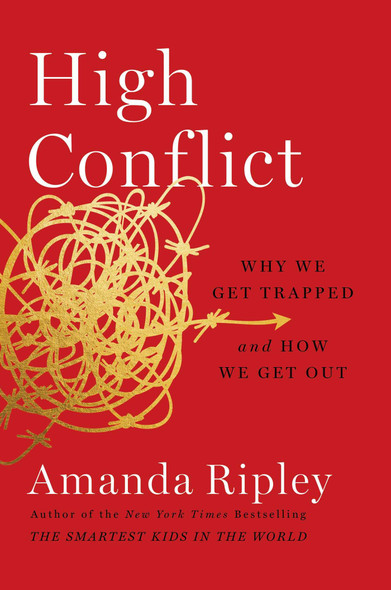 High Conflict: Why We Get Trapped and How We Get Out - Cover