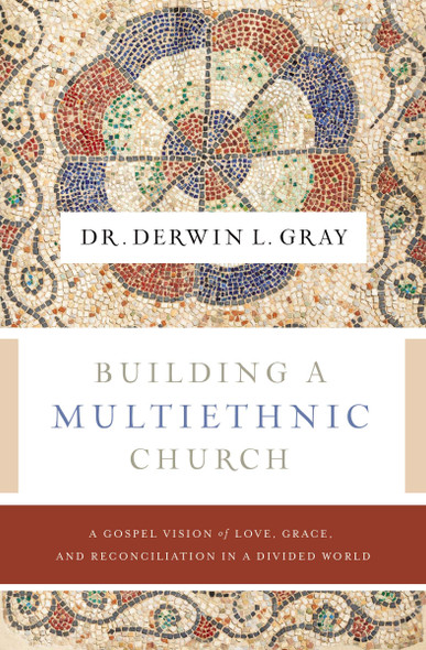 Building a Multiethnic Church: A Gospel Vision of Grace, Love, and Reconciliation in a Divided World - Cover