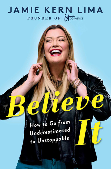 Believe It: How to Go from Underestimated to Unstoppable - Cover