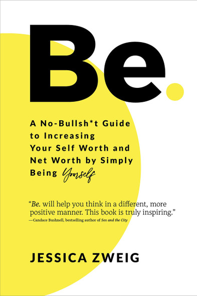 Be: A No-Bullsh*t Guide to Increasing Your Self Worth and Net Worth by Simply Being Yourself - Cover