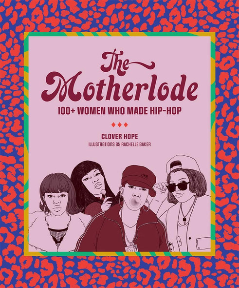 The Motherlode: 100+ Women Who Made Hip-Hop - Cover