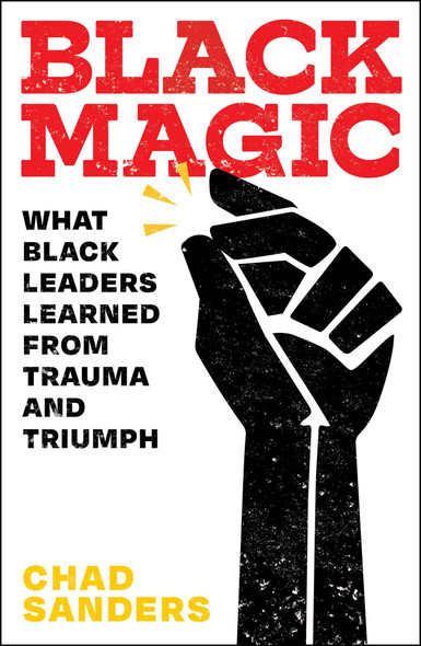 Black Magic: What Black Leaders Learned from Trauma and Triumph - Cover
