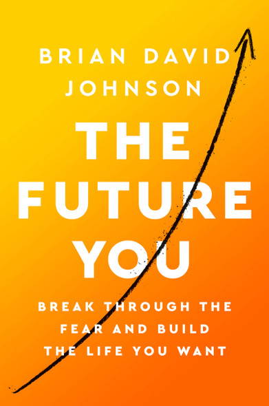The Future You: Break Through the Fear and Build the Life You Want - Cover