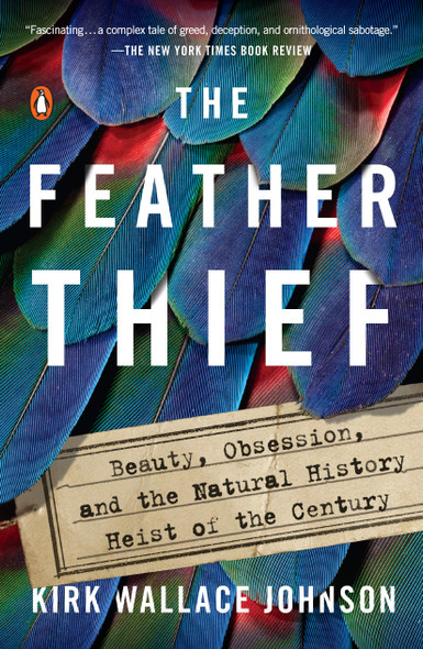 The Feather Thief: Beauty, Obsession, and the Natural History Heist of the Century - Cover