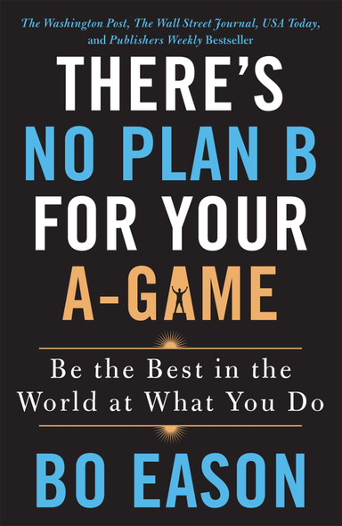 There's No Plan B for Your A-Game: Be the Best in the World at What You Do by Bo Eason - Cover