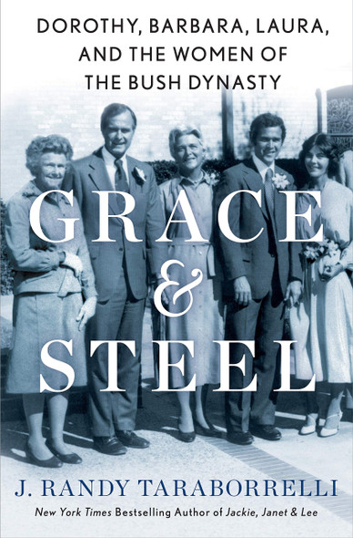 Grace & Steel: Dorothy, Barbara, and the Women of the Bush Dynasty - Cover