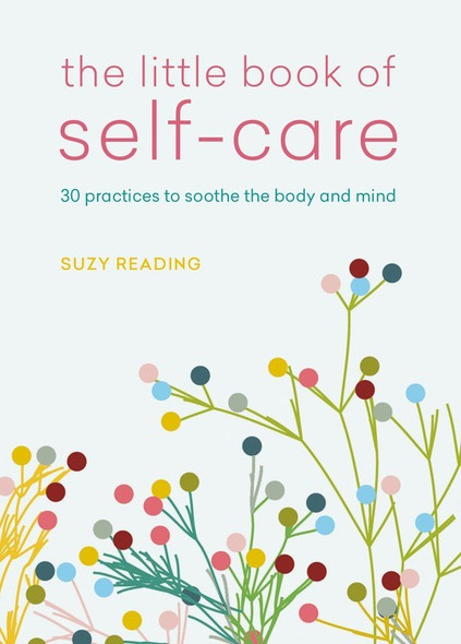 The Little Book of Self-Care: 30 practices to soothe the body, mind and soul by Suzy Reading - Cover