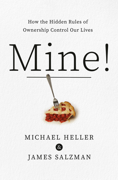 Mine! How the Hidden Rules of Ownership Control Our Lives by Michael A. Heller, James Salzman - Cover