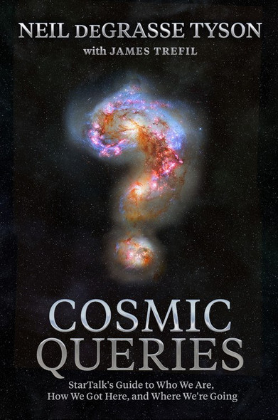 Cosmic Queries: Startalk's Guide to Who We Are, How We Got Here, and Where We're Going by Neil DeGrasse Tyson, James Trefil - Cover