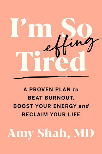 I'm So Effing Tired: A Proven Plan to Beat Burnout, Boost Your Energy, and Reclaim Your Life by Amy Shah - Cover